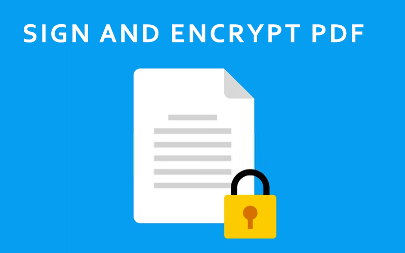 How to Digitally Sign and Encrypt a PDF Document?